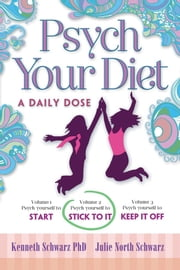 Psych Your Diet: A Daily Dose Volume 2. Psych Yourself to Stick to It ebook by Kenneth Schwarz PhD and Julie North Schwarz