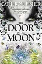 The Door in the Moon - Book 3 eBook by Catherine Fisher