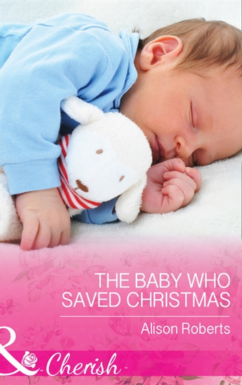 The Baby Who Saved Christmas (Mills & Boon Cherish) ebook by Alison Roberts