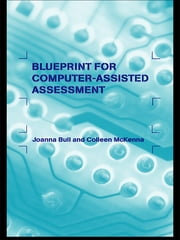 A Blueprint for Computer-Assisted Assessment ebook by Joanna Bull,Colleen McKenna