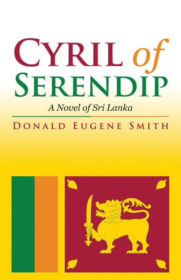 Cyril of Serendip - A Novel of Sri Lanka ebook by Donald Eugene Smith