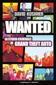 WANTED: La Storia Criminale di Grand Theft Auto ebook by David Kushner