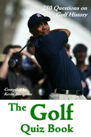 The Golf Quiz Book - 250 Questions on Golf History ebook by Kevin Snelgrove
