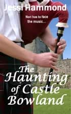 The Haunting of Castle Bowland ebook by Jessi Hammond