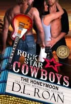 Rock Star Cowboys: The Honeymoon ebook by D.L. Roan