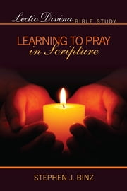 Lectio Divina Bible Study - Learning to Pray in Scripture ebook by Stephen Binz