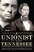 A Unionist in East Tennessee ebook by Marvin Byrd