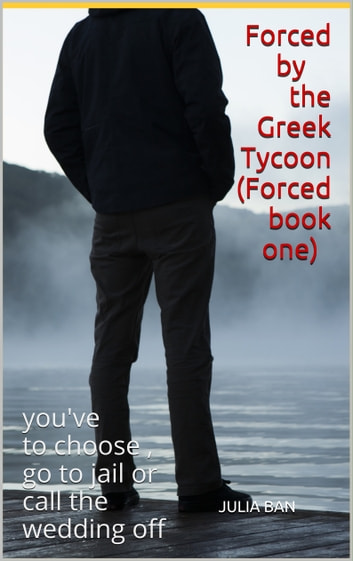 Forced by The Greek Tycoon (Forced book one) eBook by Julia