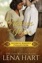 Hearts At War - American Historical Romance Collection ebook by Lena Hart
