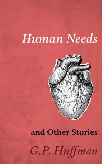 Human Needs and Other Stories ebook by G.P. Huffman