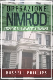 Operazione Nimrod: L'Assedio all'Ambasciata Iraniana ebook by Russell Phillips