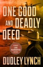 One Good and Deadly Deed - A Sheriff Luke McWhorter Mystery ebook by Dudley Lynch