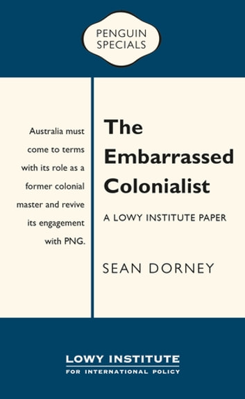 The Embarrassed Colonialist: Penguin Special - Penguin Special ebook by Sean Dorney