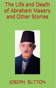 The Life and Death of Abraham Massry and Other Stories ebook by Joseph Sutton