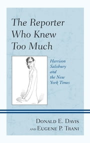 The Reporter Who Knew Too Much - Harrison Salisbury and the New York Times ebook by Donald E. Davis, Eugene P. Trani