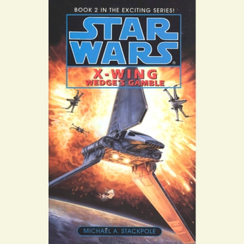 Star Wars: X-Wing: Wedge's Gamble - Book 2 audiobook by Michael A. Stackpole