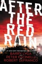 After the Red Rain ebook by Barry Lyga, Robert DeFranco, Peter Facinelli