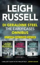DI Geraldine Steel: The Early Cases Omnibus - Books 1-3 eBook by Leigh Russell