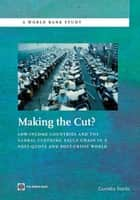 Making the Cut?: Low-Income Countries and the Global Clothing Value Chain in a Post-Quota and Post-Crisis World ebook by Staritz Cornelia