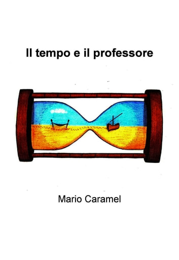 Il tempo e il professore ebook by Mario Caramel