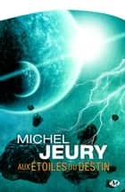 Aux étoiles du destin ebook by Michel Jeury