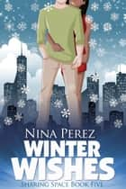 Winter Wishes (Sharing Space #5) ebook by Nina Perez