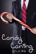 Candy Caning ebook by L. A. Witt
