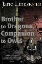 Brother to Dragons, Companion to Owls ebook by Jane Lindskold