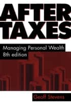 After Taxes - Managing Personal Wealth 8th Edition ebook by Geoff Stevens