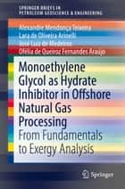 Monoethylene Glycol as Hydrate Inhibitor in Offshore Natural Gas Processing - From Fundamentals to Exergy Analysis ebook by
