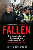 Fallen - The inside story of the secret trial and conviction of Cardinal George Pell ebook by Lucie Morris-Marr
