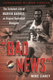 """Bad News"" - The Turbulent Life of Marvin Barnes, Pro Basketball's Original Renegade ebook by Mike Carey,Bob Costas"