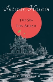 The Sea Lies Ahead ebook by Intizar Husain