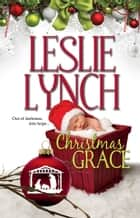 Christmas Grace - Out of Darkness, Into Hope ebook by Leslie Lynch