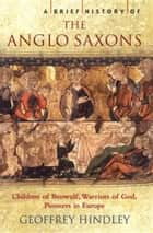 A Brief History of the Anglo-Saxons ebook by Geoffrey Hindley