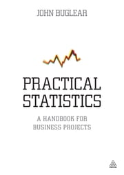 Practical Statistics - A Handbook for Business Projects ebook by Dr John Buglear