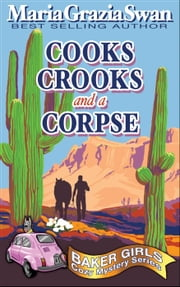 Cooks, Crooks and a Corpse - Baker Girls Cozy Mystery, #1 ebook by maria grazia swan