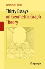 Thirty Essays on Geometric Graph Theory ebook by János Pach