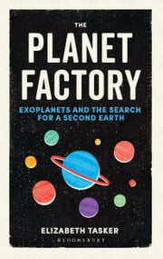The Planet Factory - Exoplanets and the Search for a Second Earth ebook by Kobo.Web.Store.Products.Fields.ContributorFieldViewModel
