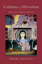 Cultures of Devotion - Folk Saints of Spanish America ebook by Frank Graziano