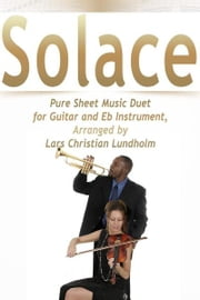 Solace Pure Sheet Music Duet for Guitar and Eb Instrument, Arranged by Lars Christian Lundholm ebook by Pure Sheet Music