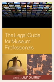 The Legal Guide for Museum Professionals ebook by Julia Courtney