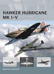 Hawker Hurricane Mk I–V ebook by Martyn Chorlton,Adam Tooby,Simon Smith