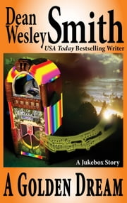 A Golden Dream: A Jukebox Story ebook by Dean Wesley Smith