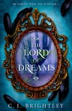 The Lord of Dreams ebook by C. J. Brightley