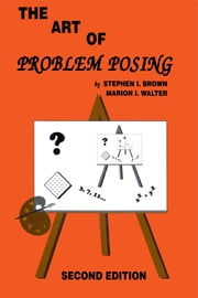 The Art of Problem Posing, Second Edition ebook by Stephen I. Brown,Marion I. Walter