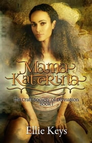Mama Katerina - The Craft Society of Divination, #1 ebook by Ellie Keys