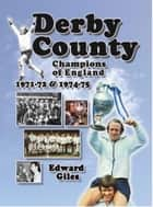 Derby County: Champions of England 1971-72 & 1974-75 ebook by Edward Giles