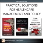 Practical Solutions for Healthcare Management and Policy (Collection) ebook by Brett E. Trusko,Carolyn Pexton,Praveen K. Gupta,Jim Harrington,Douglas A. Perednia,Jim Champy,Harry Greenspun