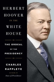 Herbert Hoover in the White House - The Ordeal of the Presidency ebook by Charles Rappleye